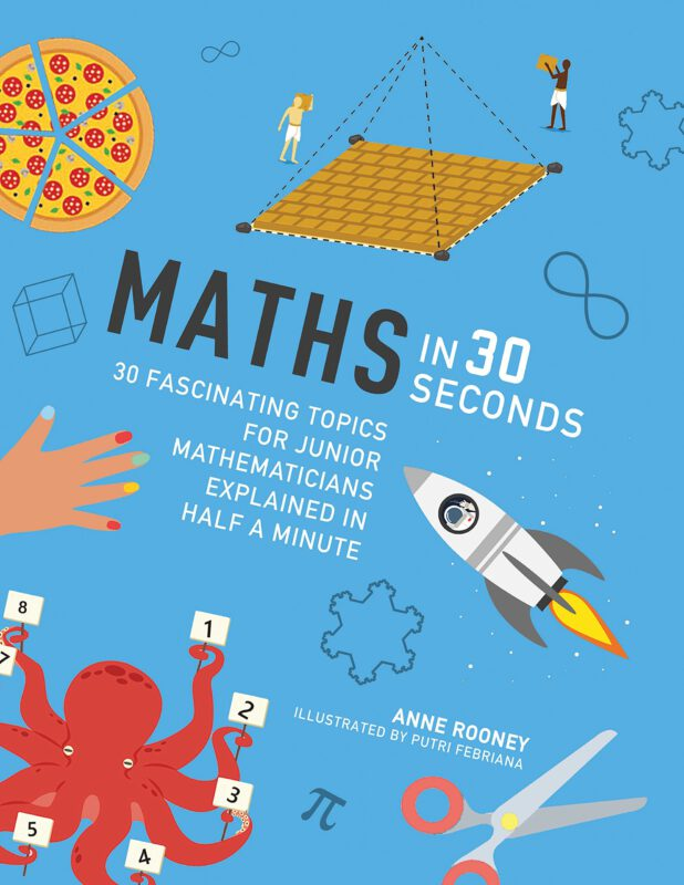 Maths In 30 Seconds: 30 fascinating topics for junior mathematicians explained in half a minute